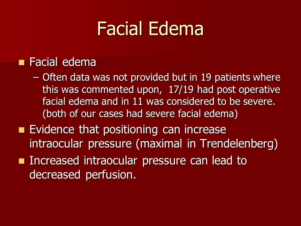 Facial Edema Facial edema Facial edema –Often data was not provided but in 19 patients where this was commented upon, 17/19 had post operative facial