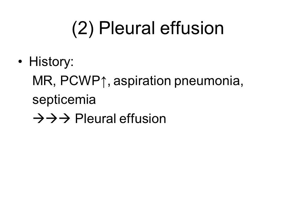 (2) Pleural effusion History: MR, PCWP↑, aspiration pneumonia, septicemia  Pleural effusion