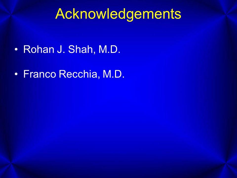 Acknowledgements Rohan J. Shah, M.D. Franco Recchia, M.D.