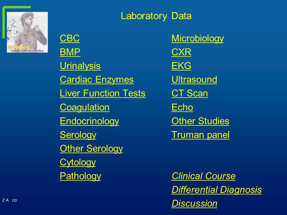 Z A CD Laboratory Data CBC BMP Urinalysis Cardiac Enzymes Liver Function Tests Coagulation Endocrinology Serology Other Serology Cytology Pathology Mi