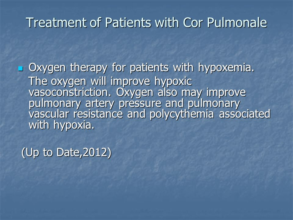 Treatment of Patients with Cor Pulmonale Oxygen therapy for patients with hypoxemia. Oxygen therapy for patients with hypoxemia. The oxygen will impro