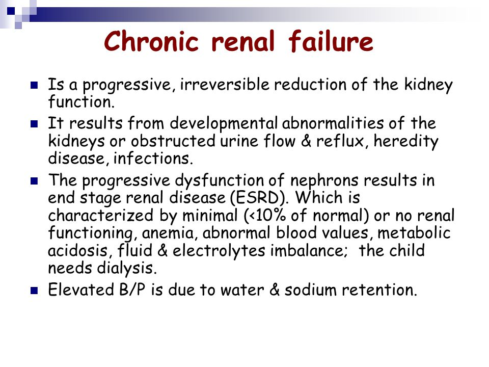 Chronic renal failure Is a progressive, irreversible reduction of the kidney function. It results from developmental abnormalities of the kidneys or o
