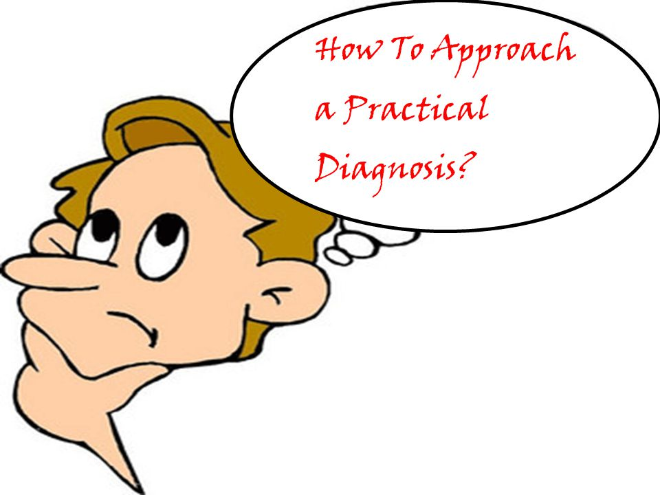 How To Approach a Practical Diagnosis?