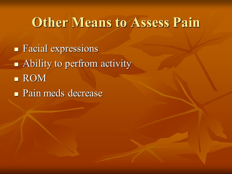 Mobility & function These are objective assessment tools for the pt complaining of pain These are objective assessment tools for the pt complaining of pain If following Rx a pt has increased ROM then usually one can assume pain has decreased If following Rx a pt has increased ROM then usually one can assume pain has decreased
