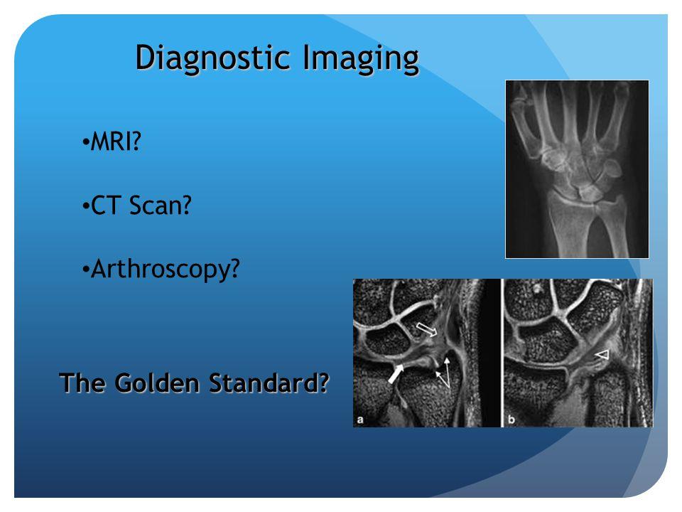 Diagnostic Imaging MRI? CT Scan? Arthroscopy? The Golden Standard?