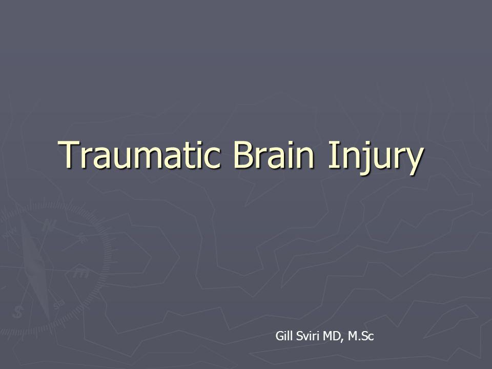 Traumatic Brain Injury Gill Sviri MD, M.Sc