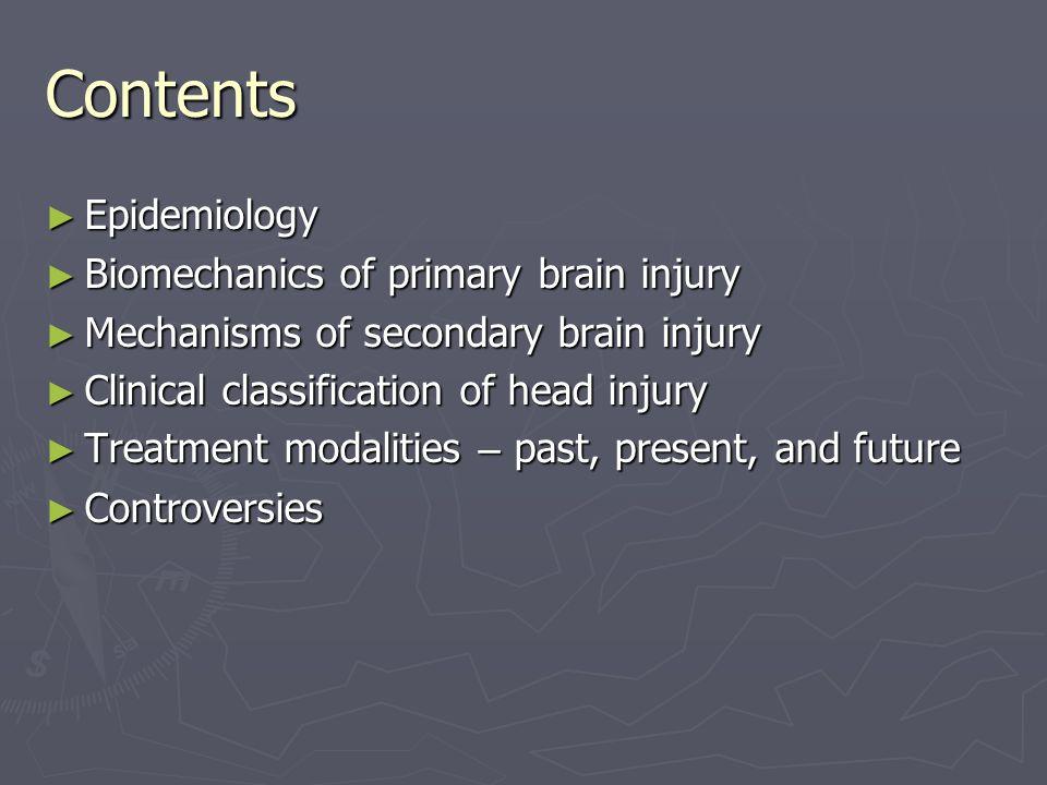 Contents ► Epidemiology ► Biomechanics of primary brain injury ► Mechanisms of secondary brain injury ► Clinical classification of head injury ► Treat