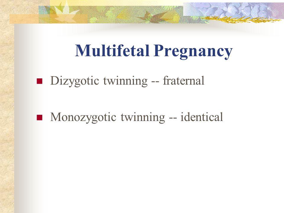 Multifetal Pregnancy Dizygotic twinning -- fraternal Monozygotic twinning -- identical