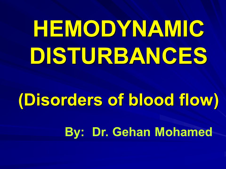 HEMODYNAMIC DISTURBANCES (Disorders of blood flow) By: Dr. Gehan Mohamed