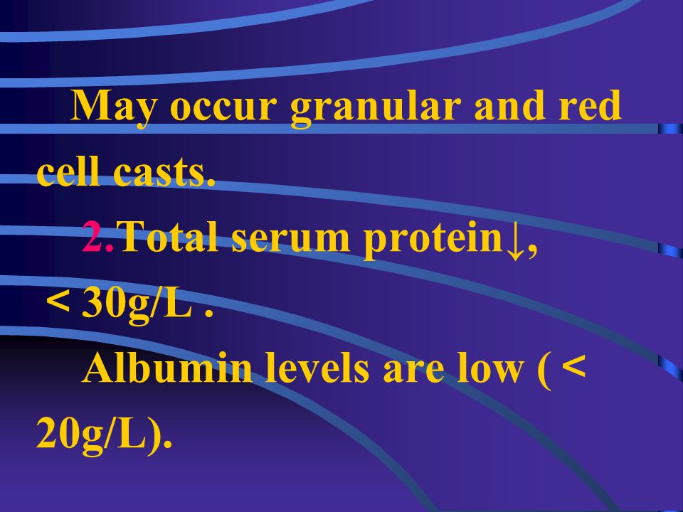 Laboratory Exam 1.Urinary protein: 2 + ~ 4 + 24hr total urinary protein > 0.1g/kg. ( The most are selective proteinuria. )