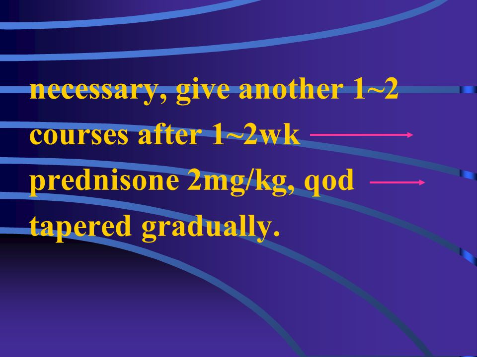 4.Impulsive therapy (1) Methylprednisolone (MP) 15~30mg/kg(<1g/day+10% GS 100~ 250ml, iv drip (within 1~2hr), 3 times/one course.