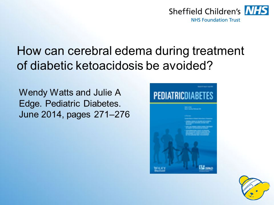 How can cerebral edema during treatment of diabetic ketoacidosis be avoided? Wendy Watts and Julie A Edge. Pediatric Diabetes. June 2014, pages 271–27