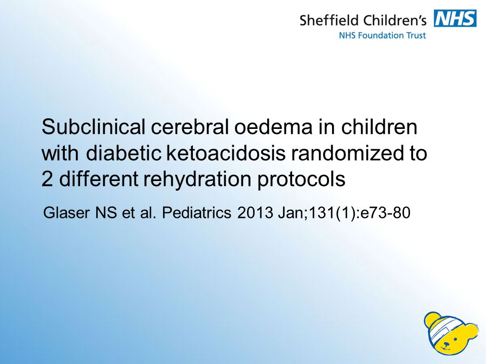 Subclinical cerebral oedema in children with diabetic ketoacidosis randomized to 2 different rehydration protocols Glaser NS et al. Pediatrics 2013 Ja