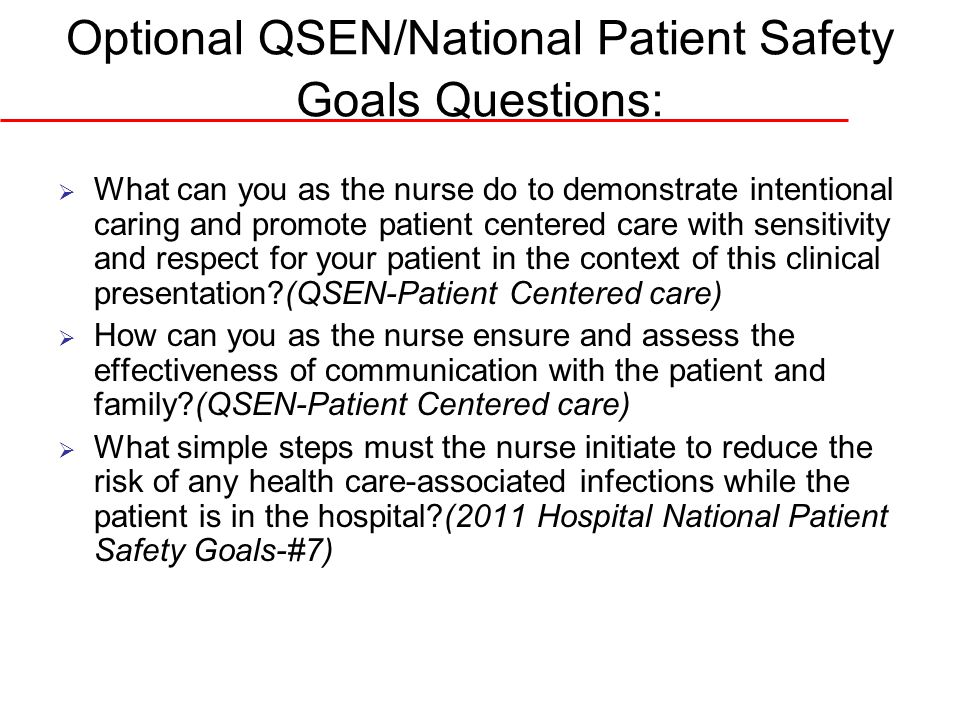 Optional QSEN/National Patient Safety Goals Questions:  What can you as the nurse do to demonstrate intentional caring and promote patient centered c