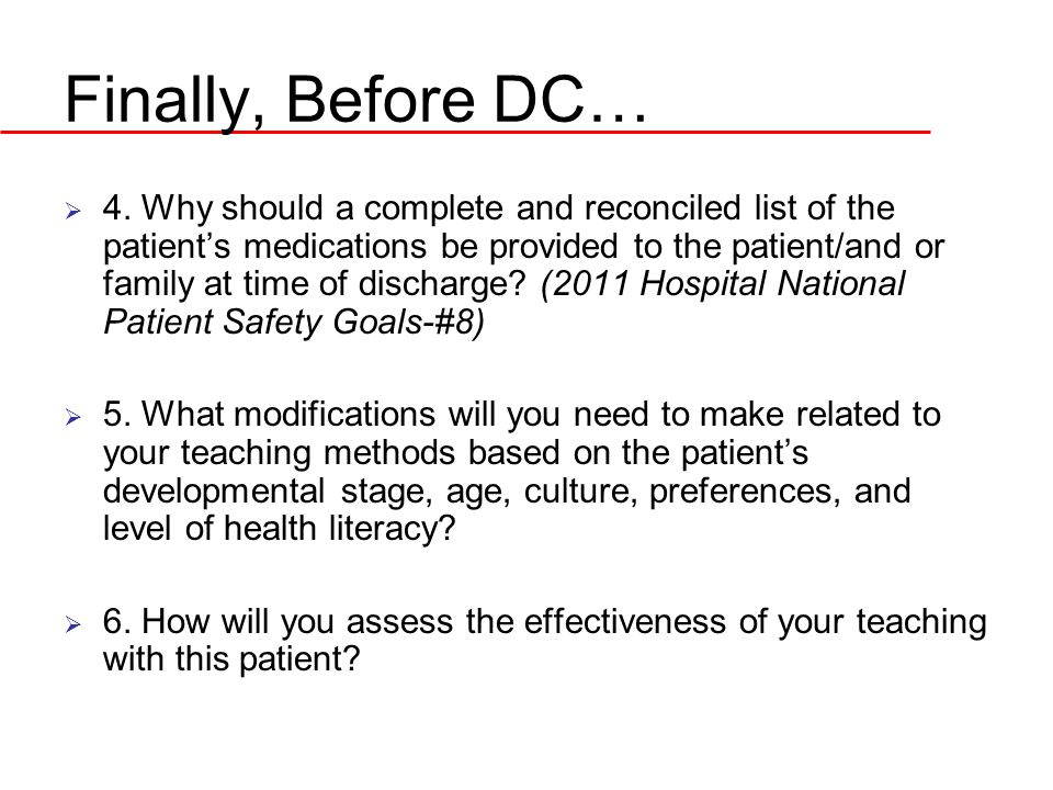 Finally, Before DC…  4. Why should a complete and reconciled list of the patient's medications be provided to the patient/and or family at time of di