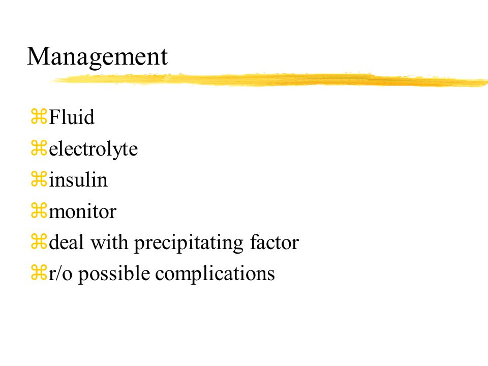 Management zFluid zelectrolyte zinsulin zmonitor zdeal with precipitating factor zr/o possible complications