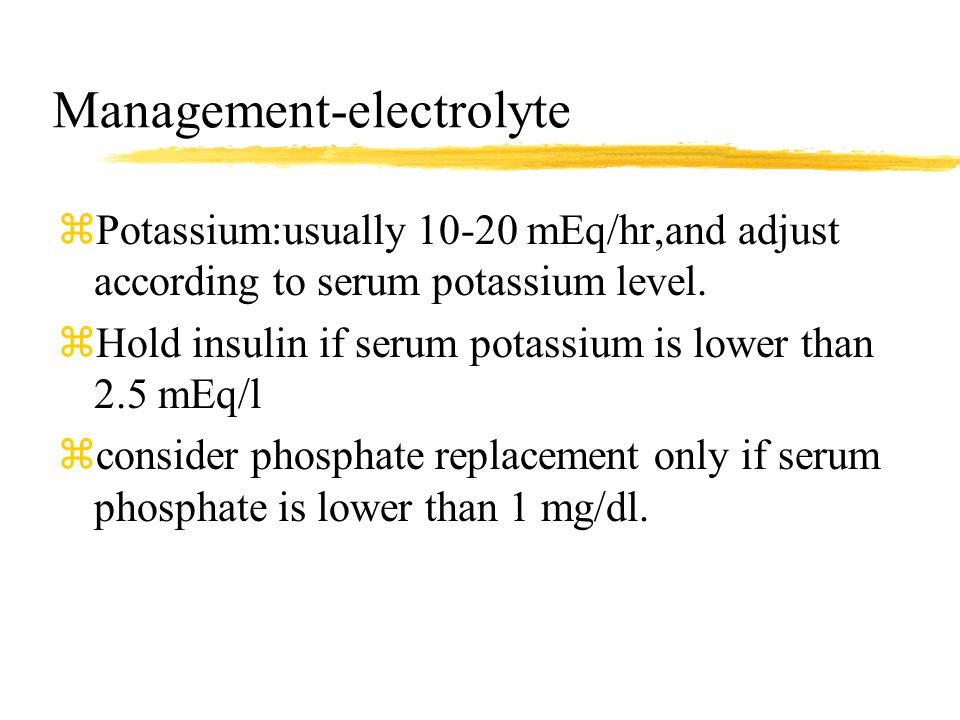 Management-electrolyte zPotassium:usually 10-20 mEq/hr,and adjust according to serum potassium level.