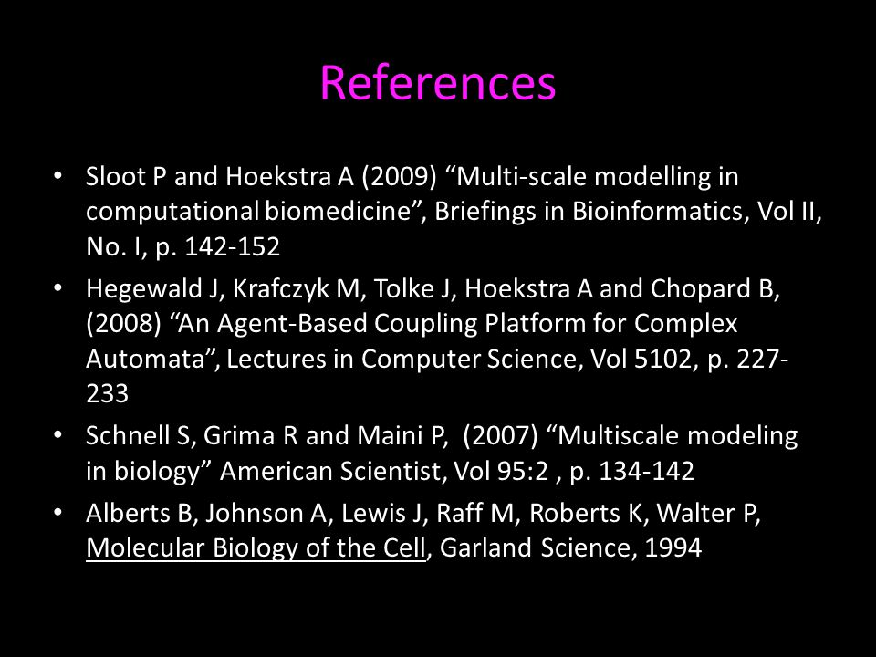 """References Sloot P and Hoekstra A (2009) """"Multi-scale modelling in computational biomedicine"""", Briefings in Bioinformatics, Vol II, No. I, p. 142-152"""