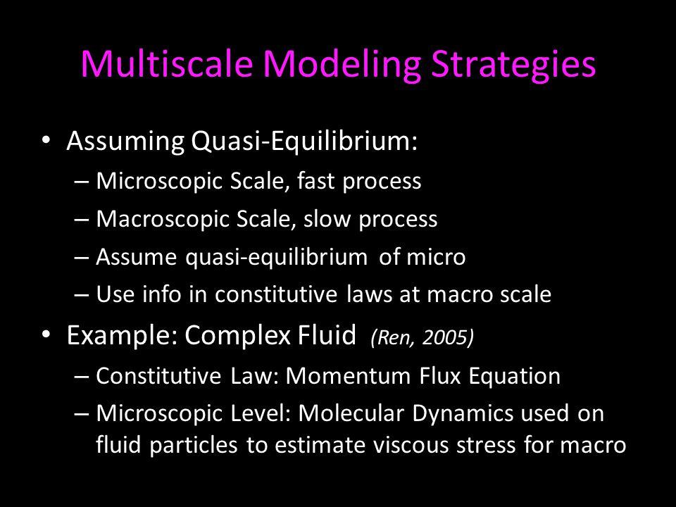 Multiscale Modeling Strategies Assuming Quasi-Equilibrium: – Microscopic Scale, fast process – Macroscopic Scale, slow process – Assume quasi-equilibr