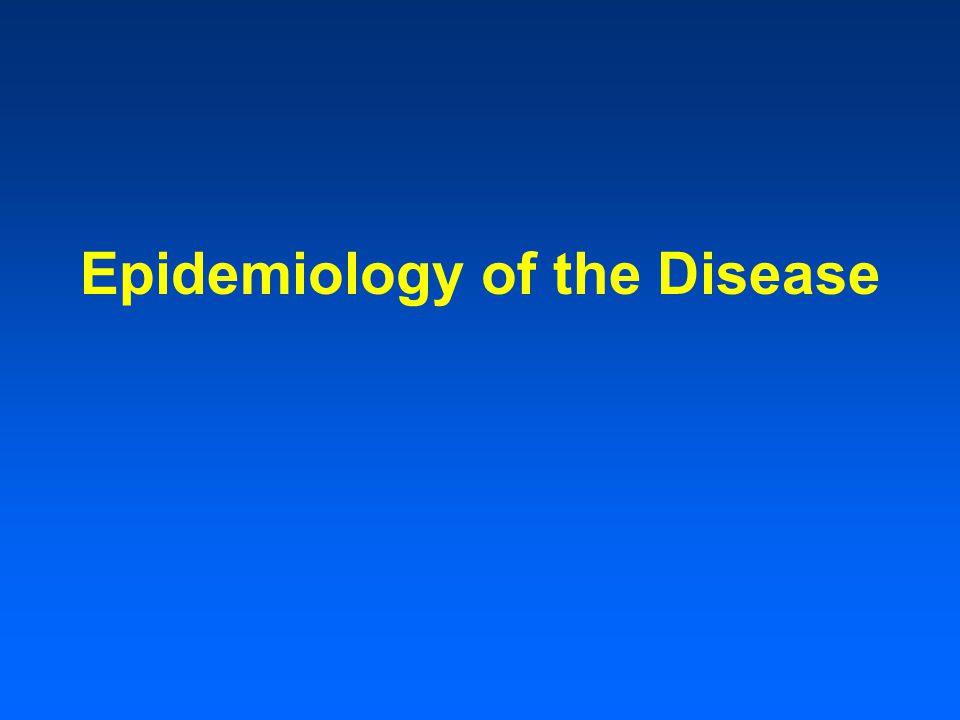 Epidemiology of the Disease