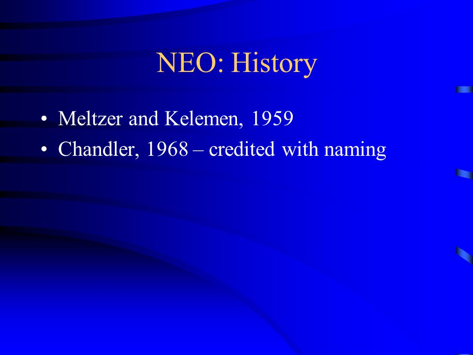NEO: History Meltzer and Kelemen, 1959 Chandler, 1968 – credited with naming