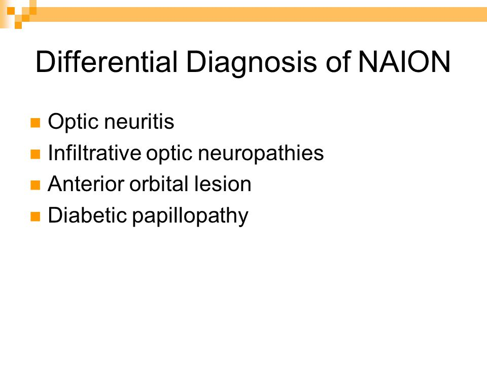 Differential Diagnosis of NAION Optic neuritis Infiltrative optic neuropathies Anterior orbital lesion Diabetic papillopathy