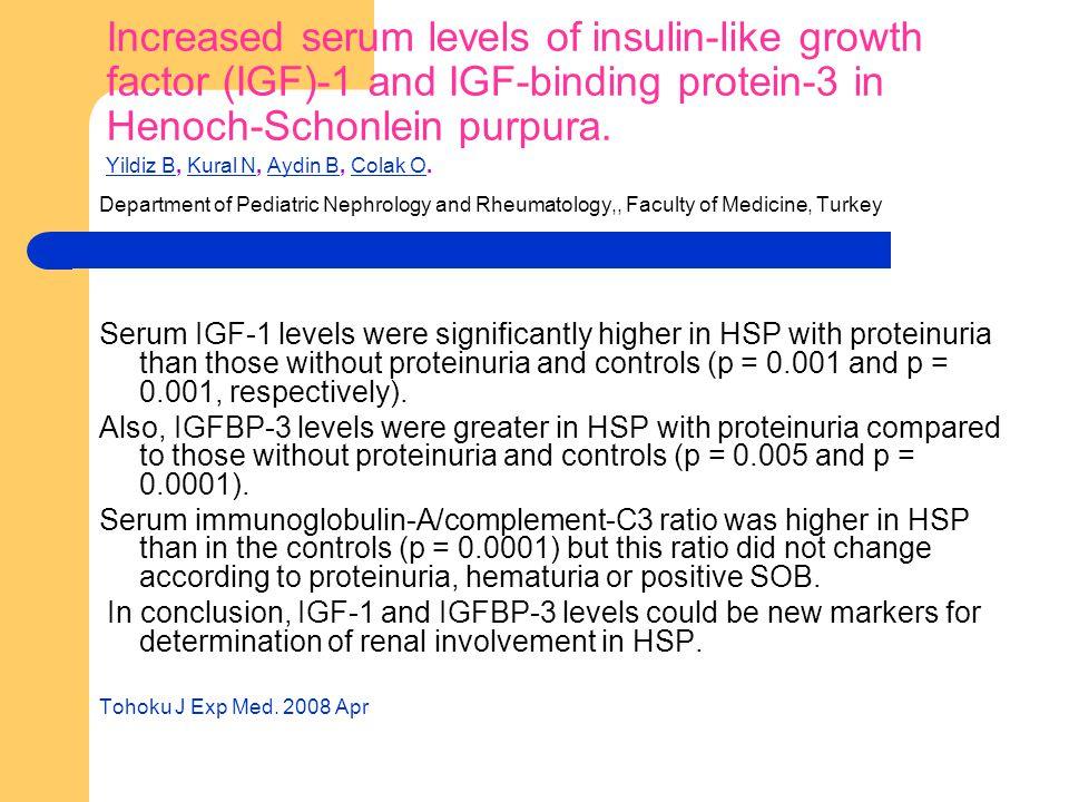 Increased serum levels of insulin-like growth factor (IGF)-1 and IGF-binding protein-3 in Henoch-Schonlein purpura. Yildiz B, Kural N, Aydin B, Colak