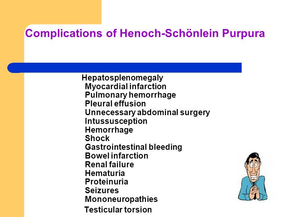 Complications of Henoch-Schönlein Purpura Hepatosplenomegaly Myocardial infarction Pulmonary hemorrhage Pleural effusion Unnecessary abdominal surgery