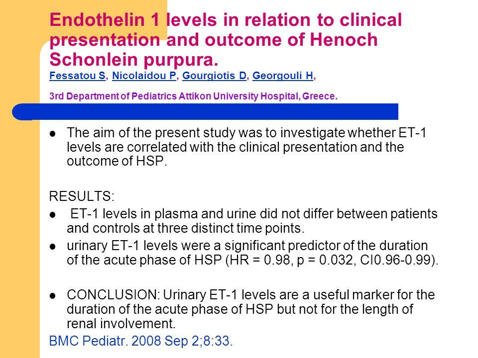 Endothelin 1 levels in relation to clinical presentation and outcome of Henoch Schonlein purpura. Fessatou S, Nicolaidou P, Gourgiotis D, Georgouli H,
