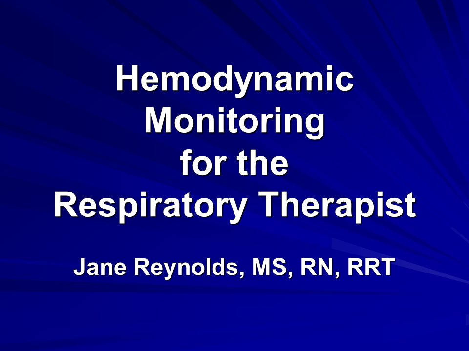 Hemodynamic Monitoring for the Respiratory Therapist Jane Reynolds, MS, RN, RRT
