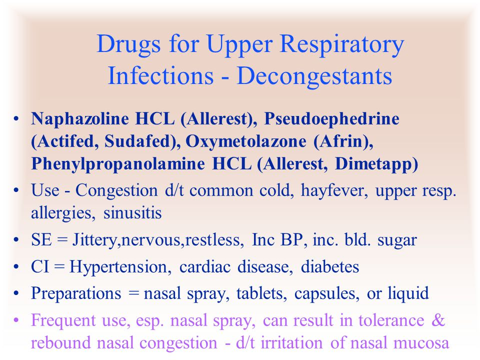 Drugs for Upper Respiratory Infections - Decongestants Naphazoline HCL (Allerest), Pseudoephedrine (Actifed, Sudafed), Oxymetolazone (Afrin), Phenylpr