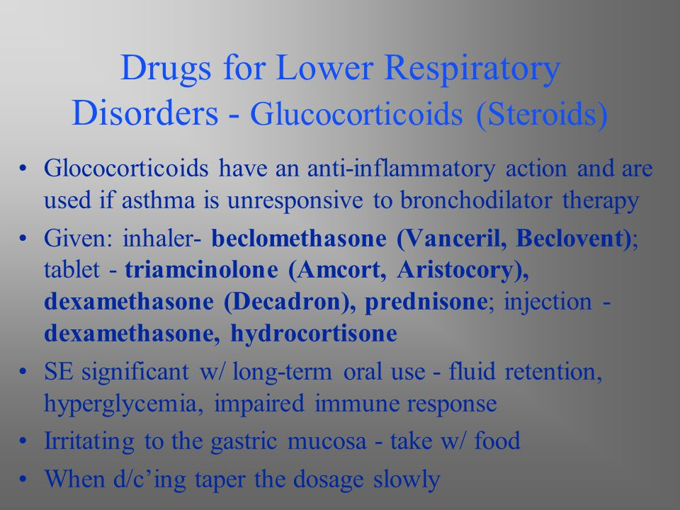 Drugs for Lower Respiratory Disorders - Glucocorticoids (Steroids) Glococorticoids have an anti-inflammatory action and are used if asthma is unrespon