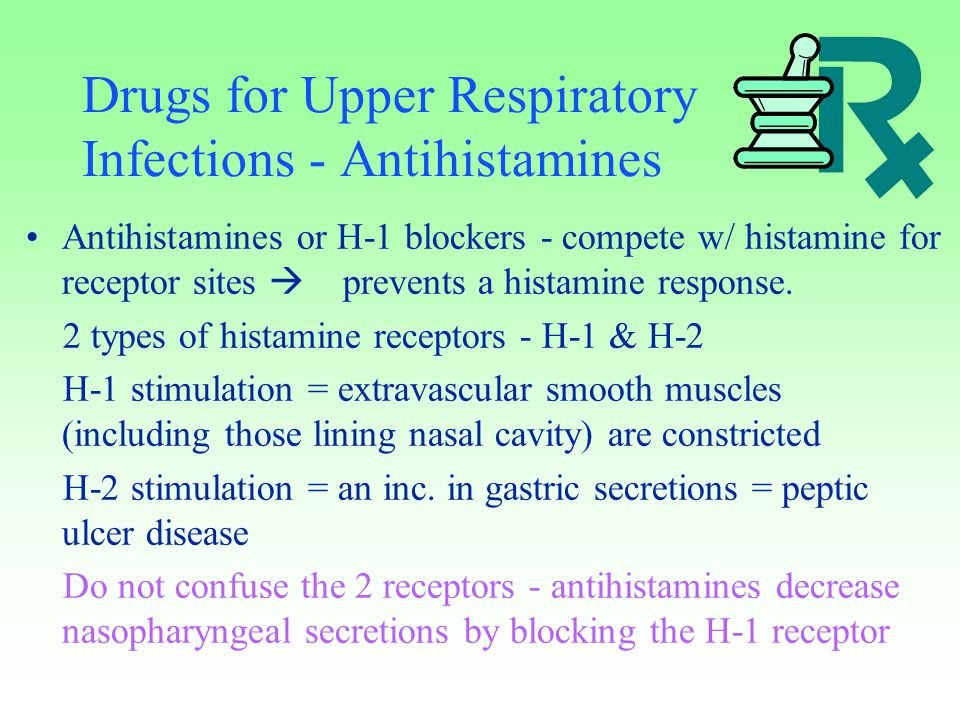 Drugs for Upper Respiratory Infections - Antihistamines Antihistamines or H-1 blockers - compete w/ histamine for receptor sites  prevents a histamin