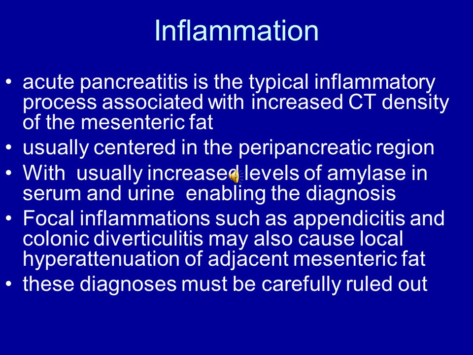 Inflammation acute pancreatitis is the typical inflammatory process associated with increased CT density of the mesenteric fat usually centered in the