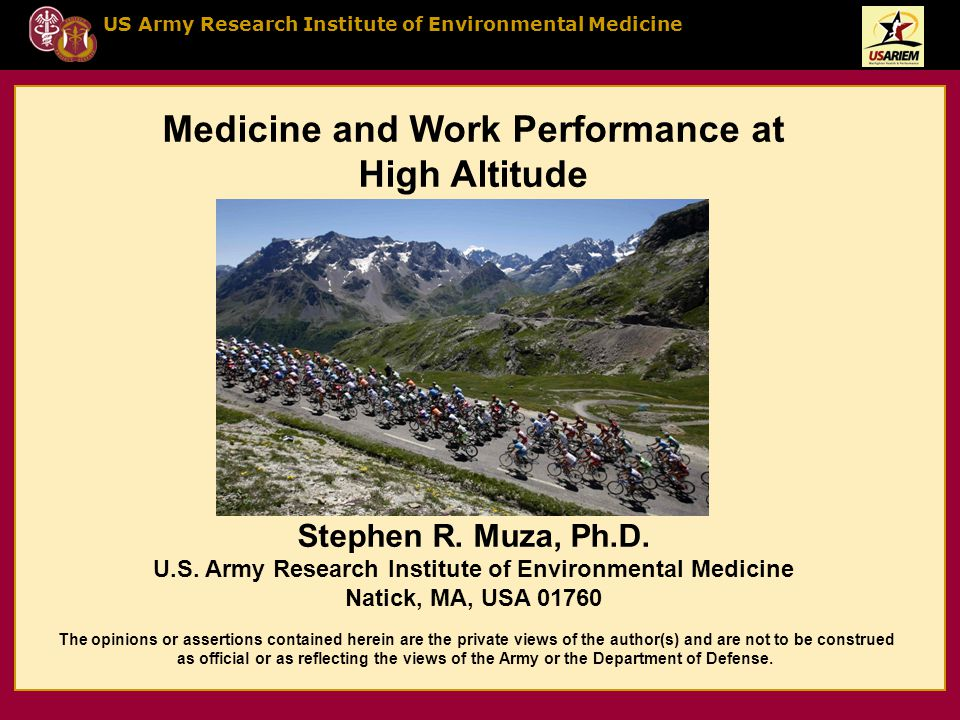 US Army Research Institute of Environmental Medicine Medicine and Work Performance at High Altitude Stephen R.