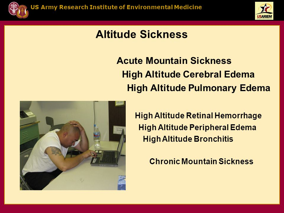 US Army Research Institute of Environmental Medicine Acute Mountain Sickness High Altitude Cerebral Edema High Altitude Pulmonary Edema High Altitude Retinal Hemorrhage High Altitude Peripheral Edema High Altitude Bronchitis Chronic Mountain Sickness Altitude Sickness