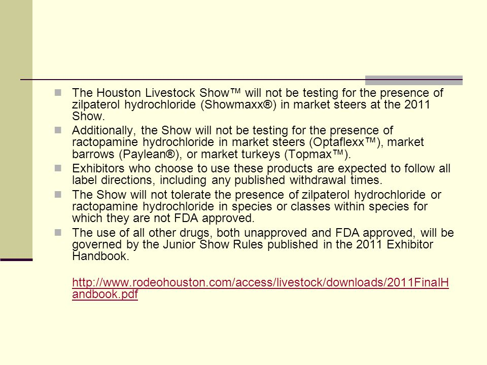 The Houston Livestock Show™ will not be testing for the presence of zilpaterol hydrochloride (Showmaxx®) in market steers at the 2011 Show.