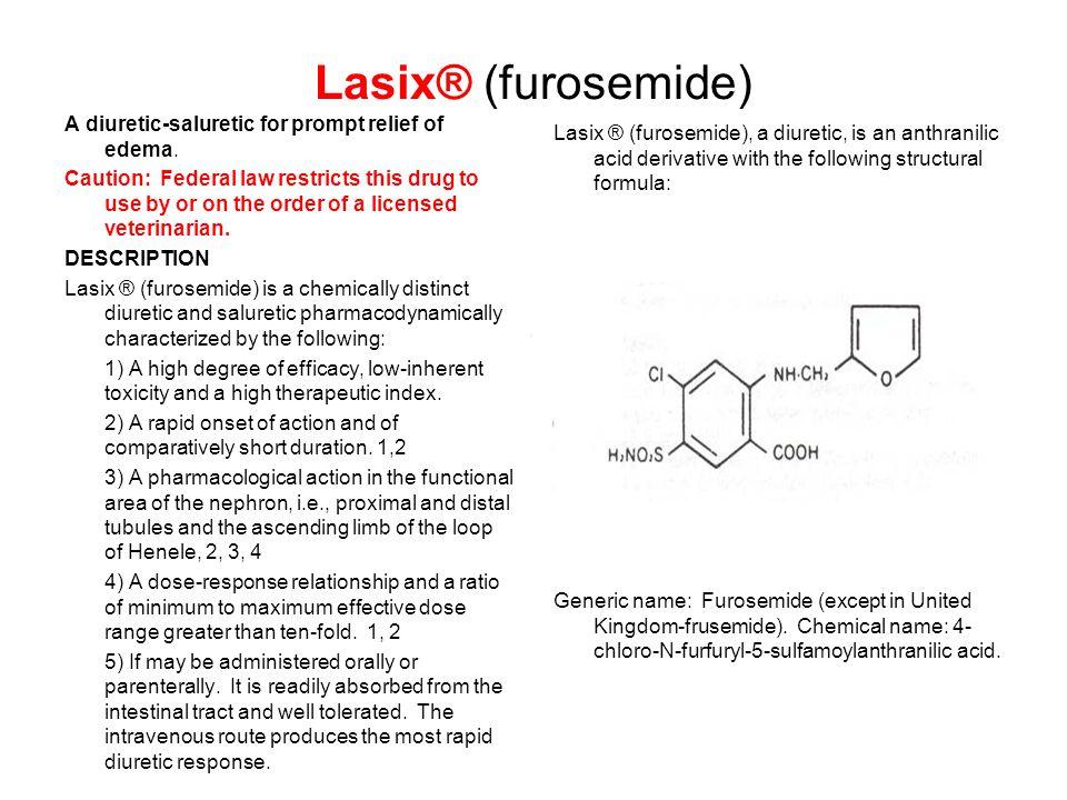 Lasix® (furosemide) A diuretic-saluretic for prompt relief of edema.