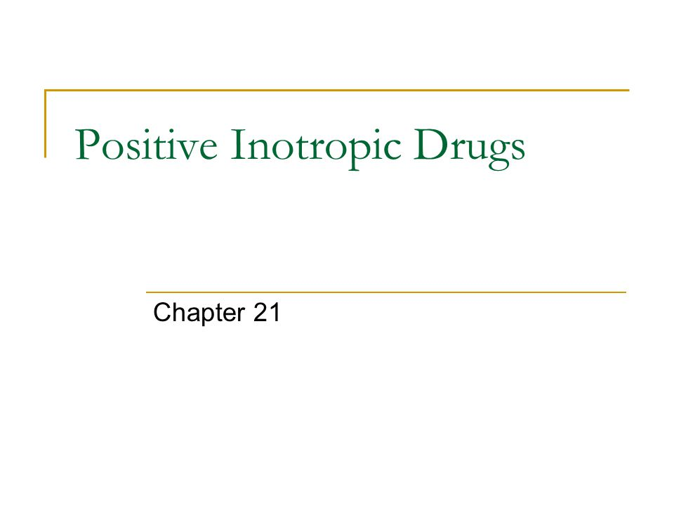 Positive Inotropic Drugs Chapter 21