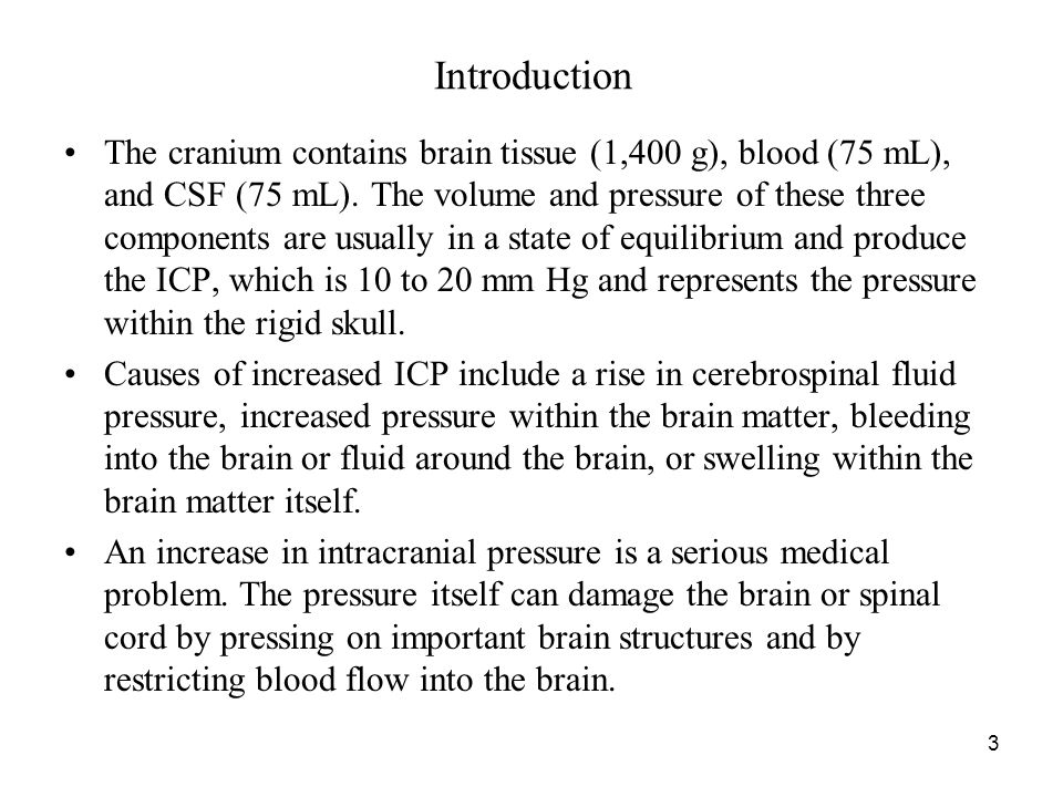 14 –Lowering the volume of CSF and cerebral blood: CSF drainage is frequently performed because the removal of CSF with a ventriculostomy drain may dramatically reduce ICP and restore cerebral perfusion pressure.