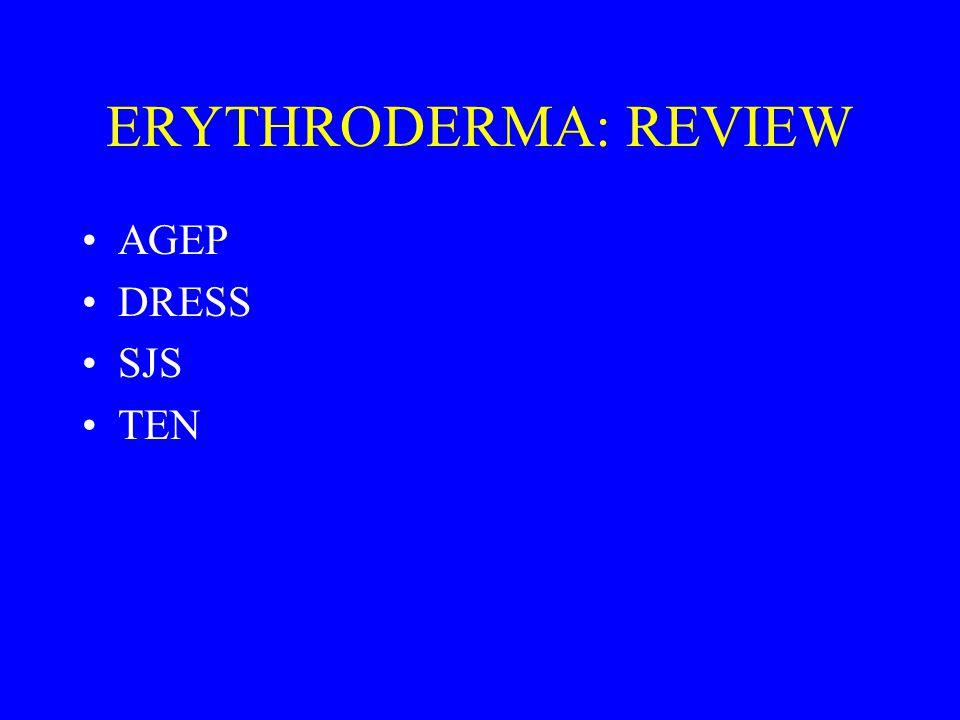 ERYTHRODERMA: REVIEW AGEP DRESS SJS TEN
