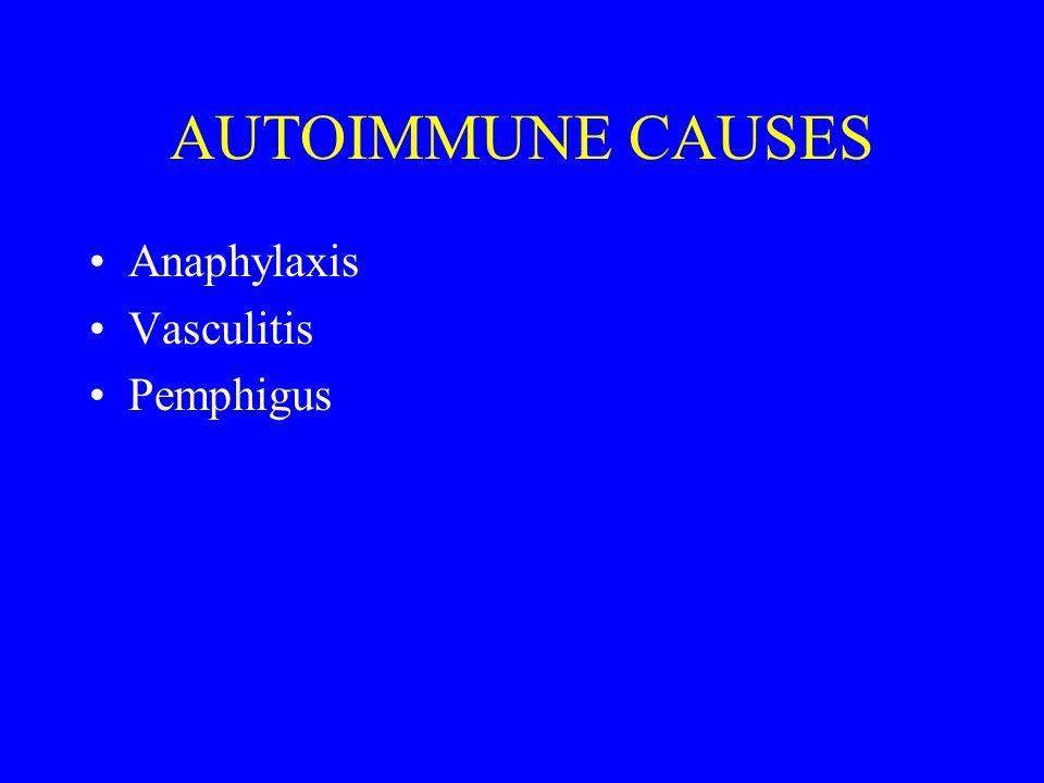 AUTOIMMUNE CAUSES- Immunologically Mediated Type I (IgE dependent) -anaphylaxis, urticaria, angioedema Type II (Cytotoxic) -pemphigus, thrombocytopenia Type III (Immune complex) -serum sickness, vasculitis Type IV(Delayed-type) -lichenoid, fixed, photoallergy