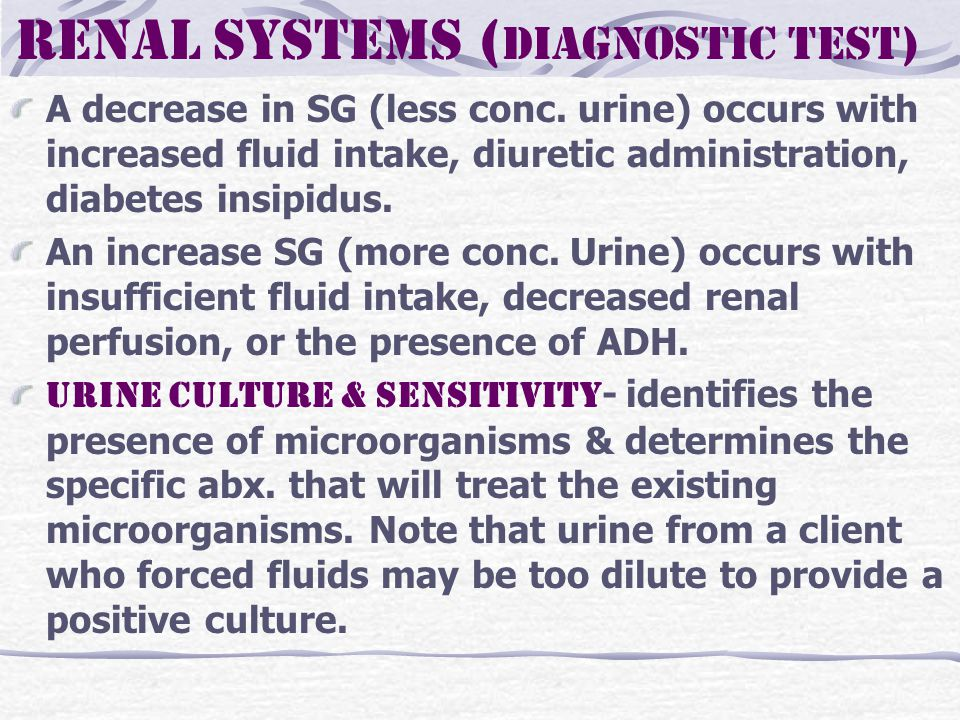 Renal Systems ( Diagnostic test) A decrease in SG (less conc.