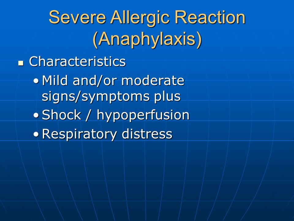 Severe Allergic Reaction (Anaphylaxis) Characteristics Characteristics Mild and/or moderate signs/symptoms plusMild and/or moderate signs/symptoms plus Shock / hypoperfusionShock / hypoperfusion Respiratory distressRespiratory distress