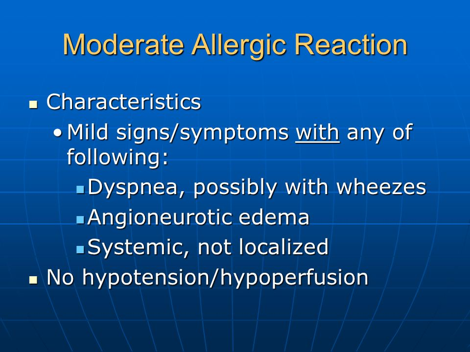 Moderate Allergic Reaction Characteristics Characteristics Mild signs/symptoms with any of following:Mild signs/symptoms with any of following: Dyspne