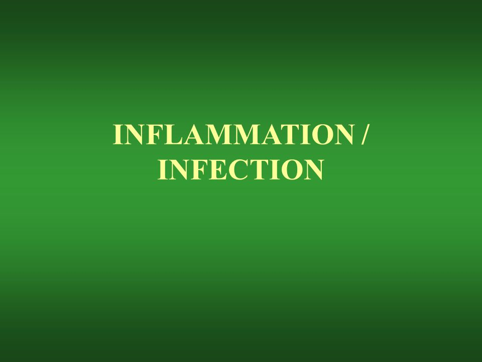 INFLAMMATION / INFECTION