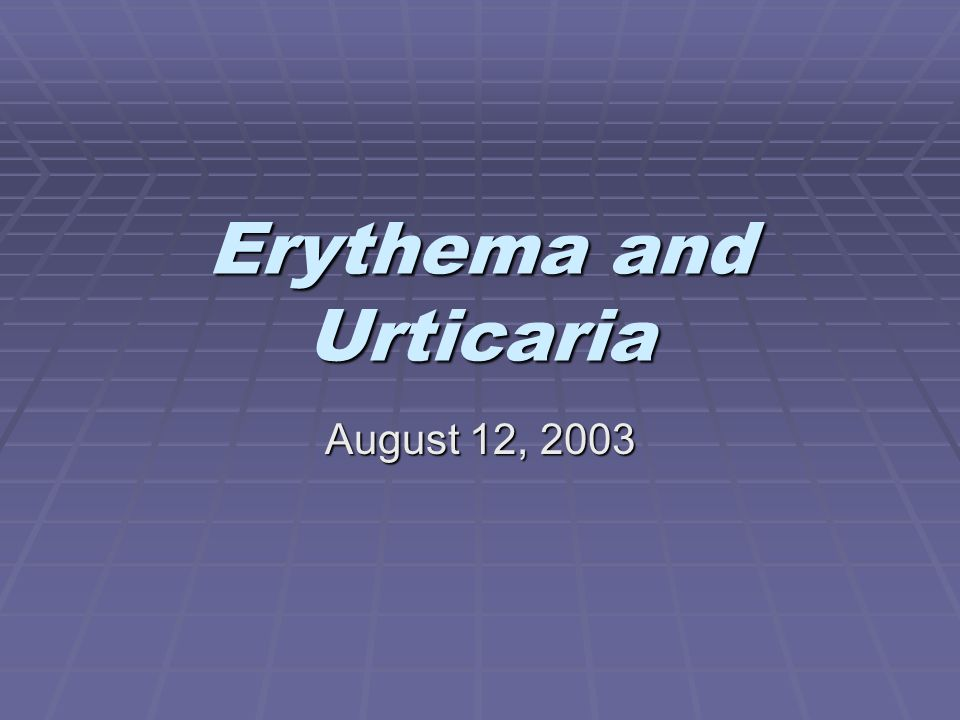 Erythema and Urticaria August 12, 2003