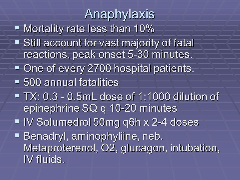 Anaphylaxis  Mortality rate less than 10%  Still account for vast majority of fatal reactions, peak onset 5-30 minutes.