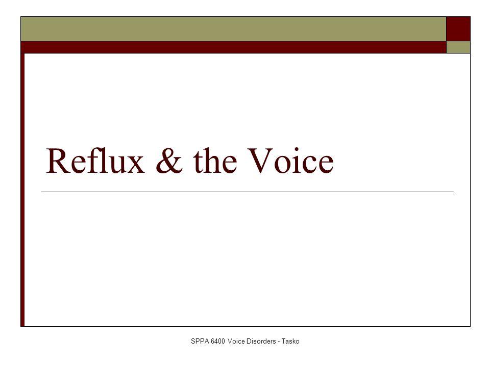 SPPA 6400 Voice Disorders - Tasko Reflux & the Voice