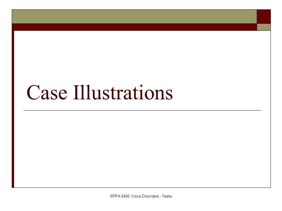 SPPA 6400 Voice Disorders - Tasko Case Illustrations